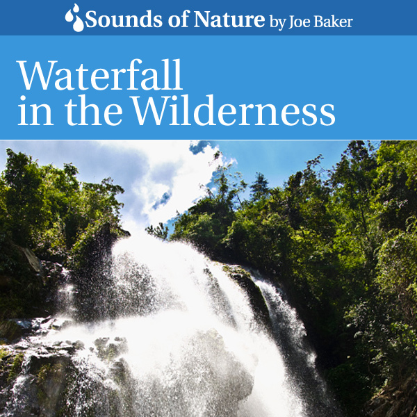 Nature Sounds by Joe Baker - Waterfall in the Wilderness